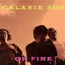 Galaxie 500: On Fire (1989)